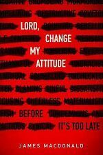 Lord, Change My Attitude : Before It's Too Late by James MacDonald (2015,...