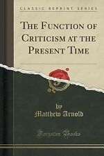 The Function of Criticism at the Present Time (Classic Reprint) by Matthew...