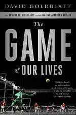 THE GAME OF OUR LIVES:: The English Premier League & the Making of ... (2014, HC