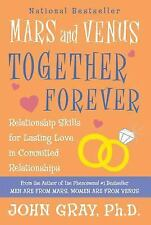 Mars and Venus Together Forever: Relationship Skills for Lasting Love Gray, Joh