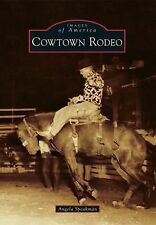 Cowtown Rodeo by Angela Speakman (2014, Paperback)