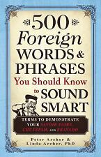 500 Foreign Words & Phrases You Should Know to Sound Smart: Terms to Demonstrat