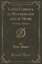 Lewis Carroll in Wonderland and at Home : The Story of His Life (Classic...