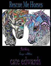 Rescue Me: Rescue Me Horses : Adult Coloring by Cate Edwards (2016, Paperback)