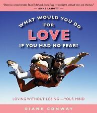 New, What Would You Do for Love If You Had No Fear?: Loving Without Losing-Your