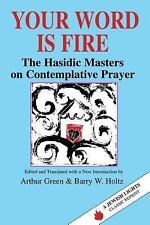 Your Word Is Fire: The Hasidic Masters on Contemplative Prayer A Jewish Lights