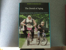 The Denial of Aging : Perpetual Youth, Eternal Life, and Other Dangerous.Signed