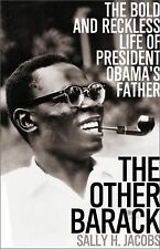 The Other Barack : The Bold and Reckless Life of President Obama's Father by...