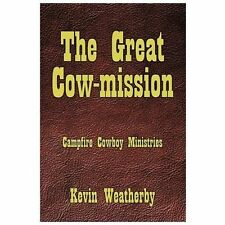 The Great Cow-Mission : Campfire Cowboy Ministries by Kevin Weatherby (2011,...