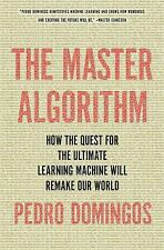 The Master Algorithm : How the Quest for the Ultimate Learning Machine Will...