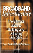 Broadband Infrastructure : The Ultimate Guide to Building and Delivering...
