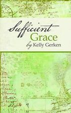 Sufficient Grace by Kelly Gerkin (2014, Paperback)