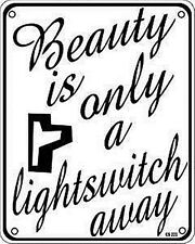 Beauty Is Only A Lightswitch Away aluminium sign    (ss)