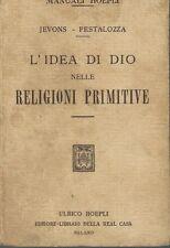 Hoepli Manuali - L'idea di Dio nelle Religioni Primitive 1914 Prima edizione