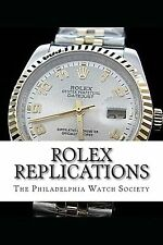 Rolex Replications by Philadelphia Watch Society (Paperback) August 17, 2014 NEW