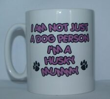 I'M NOT JUST A DOG PERSON I'M A HUSKY MUMMY Printed Mug - Gift PRESENT