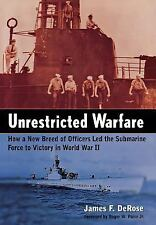 Unrestricted Warfare: How a New Breed of Officers Led the Submarine Force to V..