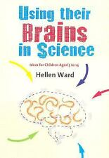 Using their Brains in Science: Ideas for Children Aged 5 to 14