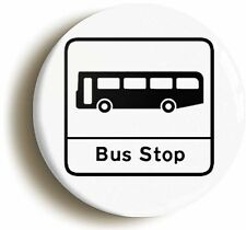 BUS STOP SIGN FUNNY BADGE BUTTON PIN (Size is 1inch/25mm diameter)
