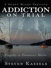 Addiction on Trial: Tragedy in Downeast Maine by Kassels, Steven
