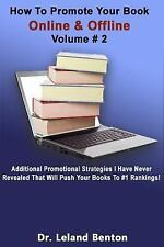 How to Promote Your Book Online and Offline Volume #2 by Leland Benton (2014,...