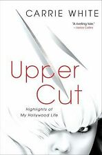 Upper Cut : Highlights of My Hollywood Life by Carrie White (2011, Hardcover)