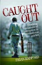 Caught Out: Shocking Revelations of Corruption in International Cricket, Radford