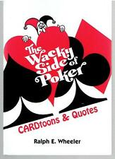 The Wacky Side of Poker : Cardtoons and Quotes by Ralph E. Wheeler