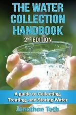 The Water Collection Handbook : A Guide to Collecting, Treating, and Storing...