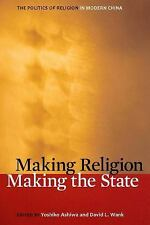 Making Religion, Making the State: The Politics of Religion in Modern China, , A