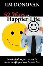 52 Ways to a Happier Life : Practical Ideas You Can Use to Create the Life...