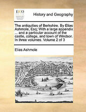 The antiquities of Berkshire. By Elias Ashmole, Esq; With a large appendix ...