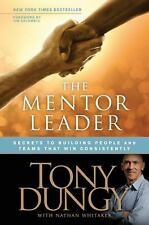 The Mentor Leader: Secrets to Building People and Teams That Win Consistently by