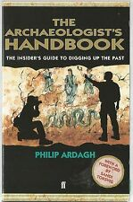 The Archaeologist's Handbook: The Insiders' Guide to Digging Up the Past pb 2002