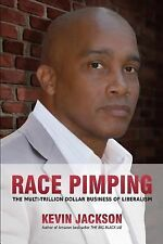 Race Pimping : The Multi-Trillion Dollar Business of Liberalism by Kevin...