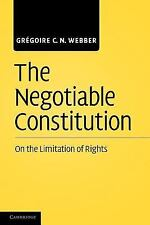 The Negotiable Constitution : On the Limitation of Rights by Grégoire C. N....