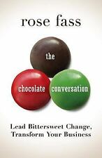 The Chocolate Conversation: Lead Bittersweet Change, Transform Your Business, Fa