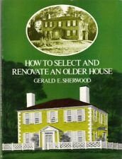 How to Select and Renovate an Older House by Gerald E. Sherwood (1977,...