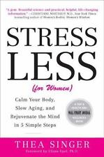 Stress Less (for Women): Calm Your Body, Slow Aging, and Rejuvenate the Mind in