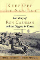 KEEP OFF THE SKYLINE - Story of Ron Cashman and the Diggers in Korea - Thompson