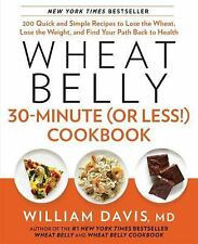 Wheat Belly 30-Minute (Or Less!) Cookbook : 200 Quick and Simple Recipes to...