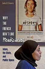 Why the French Don't Like Headscarves by John R. Bowen (2008, Paperback)