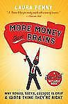 More Money Than Brains: Why School Sucks, College is Crap, & Idiot Think They'r