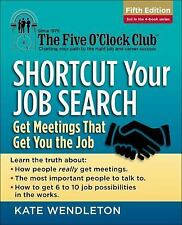 Shortcut Your Job Search: Get Meetings That Get You the Job (The Five O'Clock C