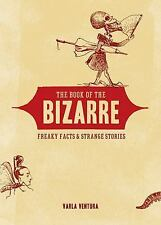 NEW The Book of the Bizarre: Freaky Facts & Strange Stories by Varla Ventura Pap