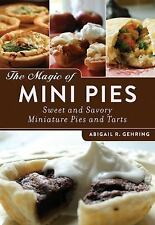 The Magic of Mini Pies: Sweet and Savory Miniature Pies and Tarts, Gehring, Abig