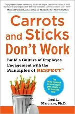 Carrots and Sticks Don't Work : Build a Culture of Employee Engagement with...