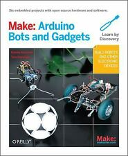 Make: Arduino Bots and Gadgets - Six Embedded Projects Microcontrollers Robots