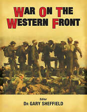War on the Western Front: In the Trenches of World War I by Gary Sheffield...
