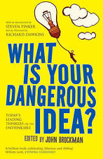 What is Your Dangerous Idea?: Today's Leading Thinkers on the Unthinkable,